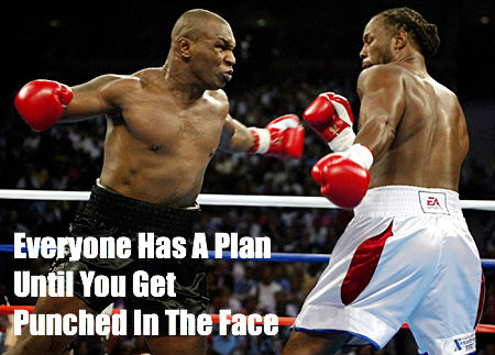 Everyone Has A Plan Until They Get Punched In The Face